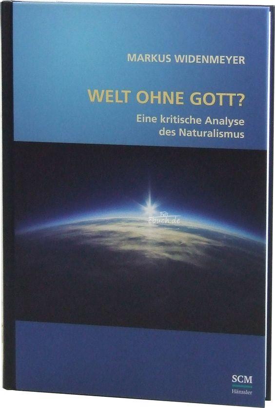 Welt ohne Gott?: Eine kritische Analyse des Naturalismus: Amazon.de: Markus Widenmeyer: Bücher