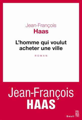 L'homme qui voulut acheter une ville - Haas Jean-François