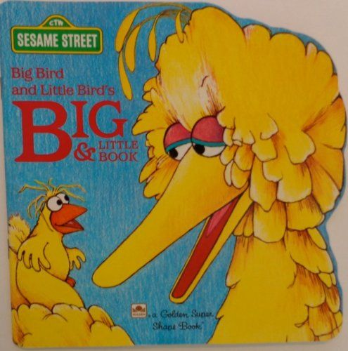 Big Bird and Little Bird's Book of Big and Little by A. Delaney