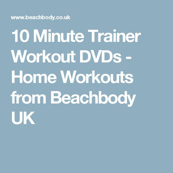 10 Minute Trainer Workout DVDs - Home Workouts from Beachbody UK