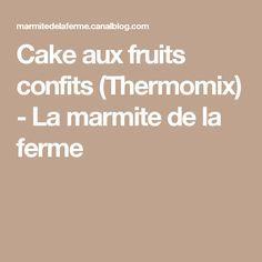 Cake aux fruits confits (Thermomix) - La marmite de la ferme
