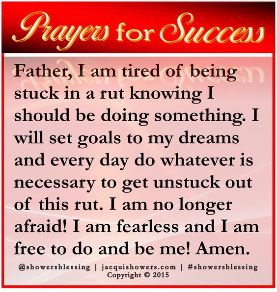 PRAYER FOR SUCCESS: Father, I am tired of being stuck in a rut knowing I should be doing something. I will set goals to my dreams and every day do whatever is necessary to get unstuck out of this rut. I am no longer afraid! I am fearless and I am free to do and be me! Amen. #showersblessing #prayerforsuccess