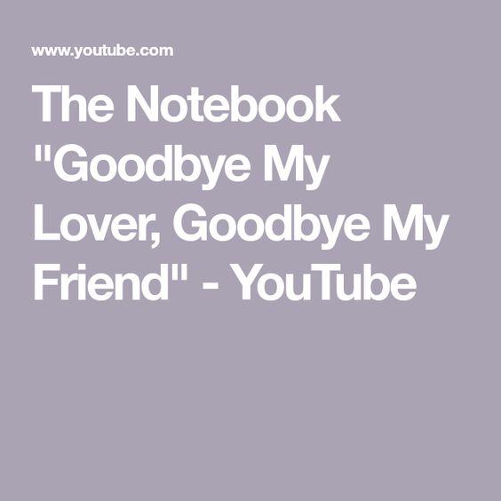 The Notebook Goodbye My Lover Goodbye My Friend Youtube Goodbye My Friend Song Goodbye Friends Youtube