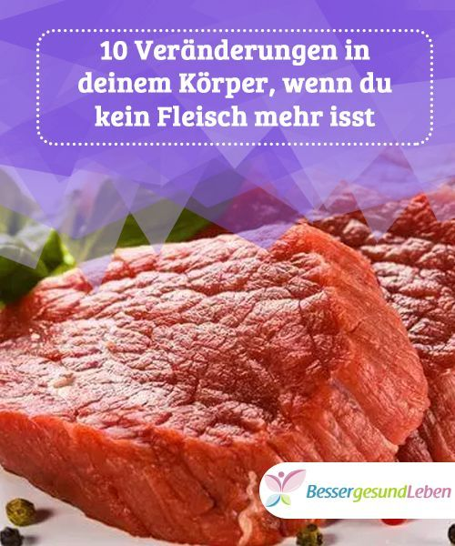 10 Veranderungen In Deinem Korper Wenn Du Kein Fleisch Mehr Isst