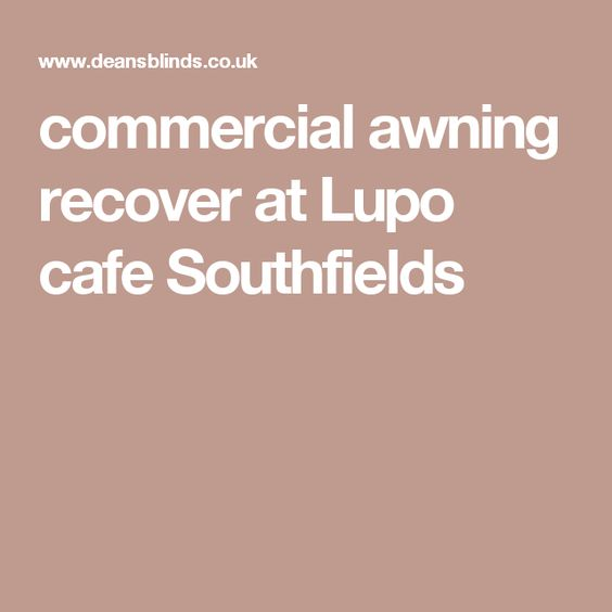 commercial awning recover at Lupo cafe Southfields