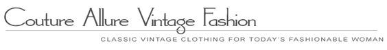 COUTURE ALLURE VINTAGE FASHION !! If You Like Vintage Clothing, You will LOVE this site & the Prices R totally Reasonable!! I only wish u could see some of the clothing on an actual woman instead of just a dress form but they do, do a great job of making sure u get every possible view of the item u R viewing / purchasing, which is nice.