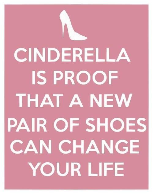 """"""" Cinderella is proof that a new pair of Shoes can change ..."""
