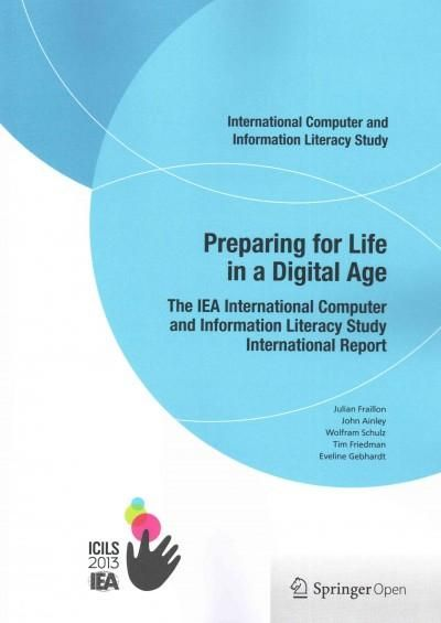 Preparing for Life in a Digital Age: The Iea International Computer and Information Literacy Study International ...