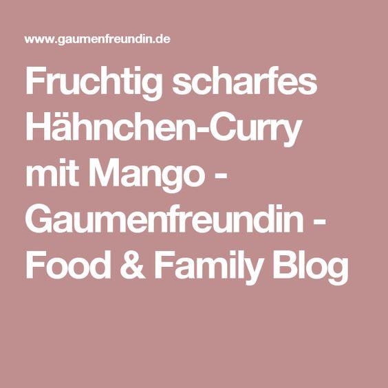 Fruchtig scharfes Hähnchen-Curry mit Mango - Gaumenfreundin - Food & Family Blog