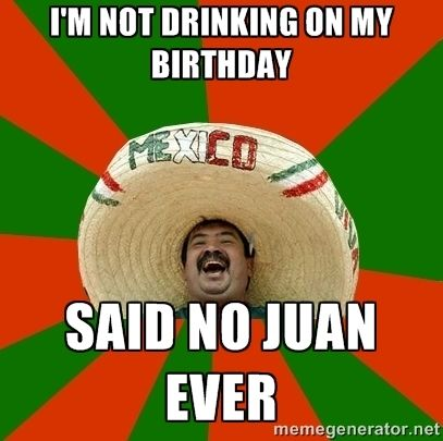 Im not drinking on my birthday Said no juan ever Successful – Funny Birthday Cards in Spanish