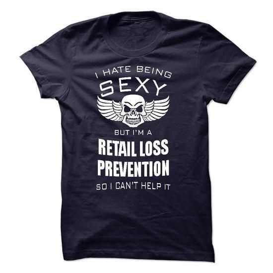 I hate being sexy I am a RETAIL LOSS PREVENTION T Shirts, Hoodies Sweatshirts. Check price ==► http://store.customtshirts.xyz/go.php?u=https://www.sunfrog.com/LifeStyle/I-hate-being-sexy-I-am-a-RETAIL-LOSS-PREVENTION.html?41382