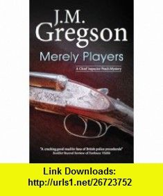 Merely Players (Peach and Blake) (9780727869845) J M Gregson , ISBN-10: 0727869841  , ISBN-13: 978-0727869845 ,  , tutorials , pdf , ebook , torrent , downloads , rapidshare , filesonic , hotfile , megaupload , fileserve