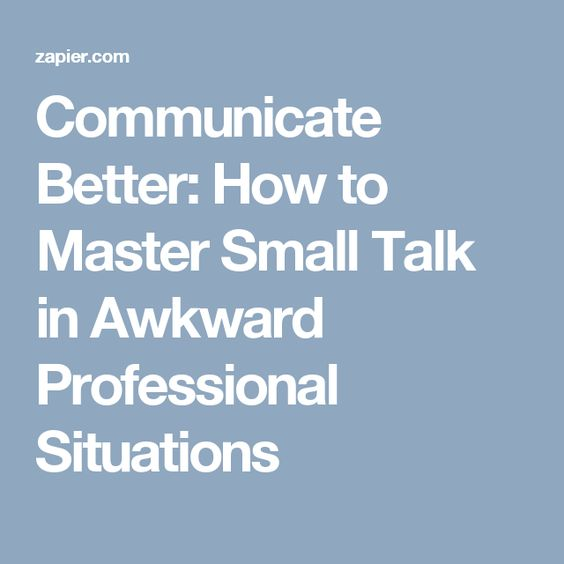 Communicate Better: How to Master Small Talk in Awkward Professional Situations