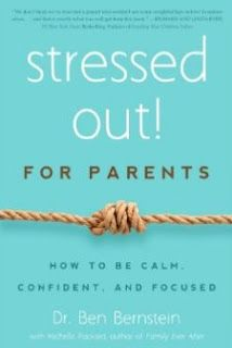Stressed Out! For Parents: How to Be Calm, Confident & Focused by Dr Ben Bernstein with Michelle Packard, author of Family Ever After