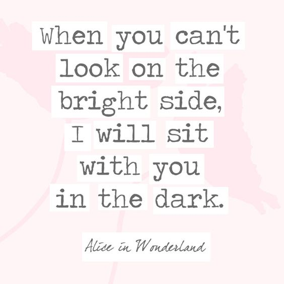 When you can't look on the bright side, I will sit with you in the dark. - 30 Quotes You'll Only Understand if You Have a Sister - Photos