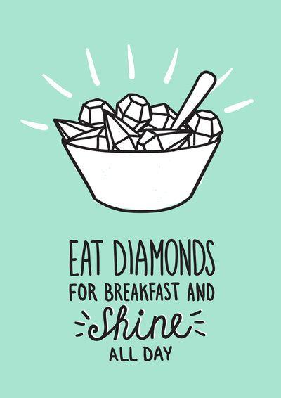Eat Diamonds for breakfast and shine all day. Coma diamantes no café da manhã e…
