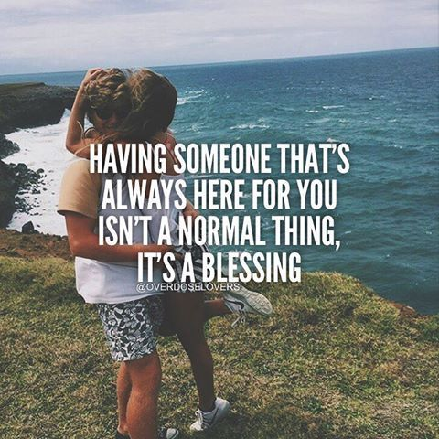 Having Someone That's Always Here For You Isn't A Normal Thing, It's A Blessing…