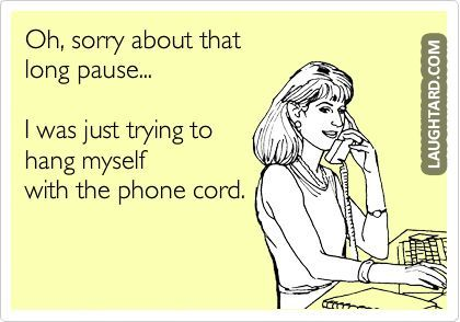 Oh sorry about that long pause  #funny #haha #lol #laughtard #funnypics #pause #phonecord