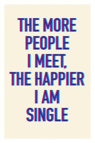 The Happier I Am Single Art Print Art Com In 2021 Single And Happy Happy Single Quotes I Am Single Quotes