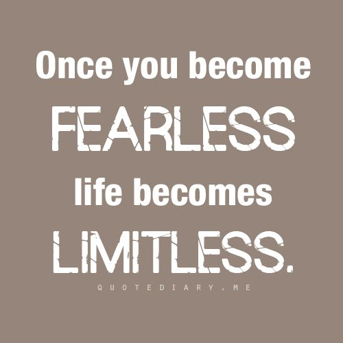 You Get Life Once Quotes: Once You Become Fearless.....Life Becomes Limitless (quote
