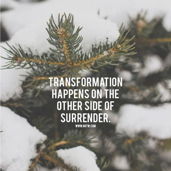 Quote; transformation happens on the other side of surrender