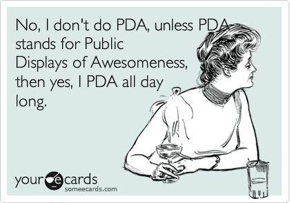 I do PDA all day long.