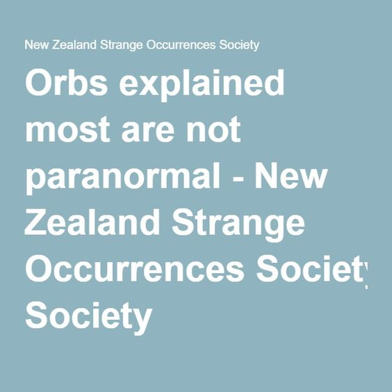 Orbs explained most are not paranormal - New Zealand Strange Occurrences Society