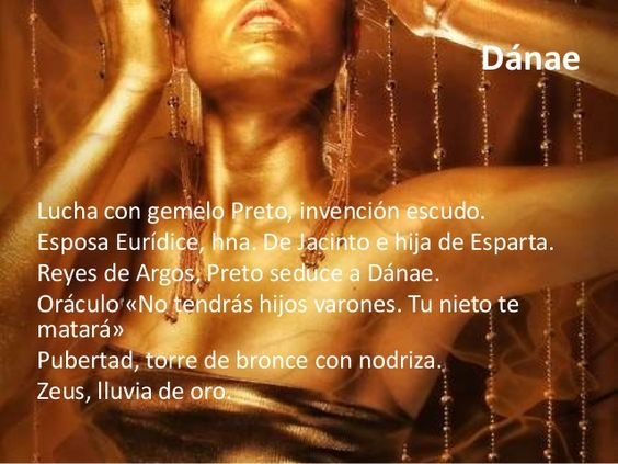 Dánae  Lucha con gemelo Preto, invención escudo.  Esposa Eurídice, hna. De Jacinto e hija de Esparta.  Reyes de Argos, Pre...