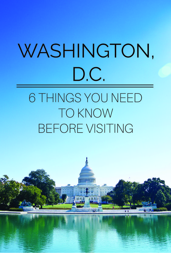 6 Things to Know Before Visiting Washington, DC