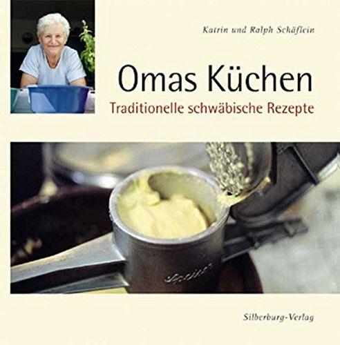 Omas Ka Chen Traditionelle Schwbische Rezepte Traditionelle Chen Omas Rezepte Schwabische Rezepte Omas Kuche Rezepte