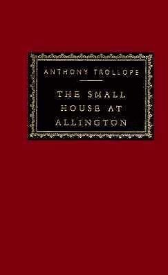 The Small House at Allington by Anthony Trollope (Everyman's Library edition).