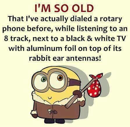 Unfortunately I'm that old