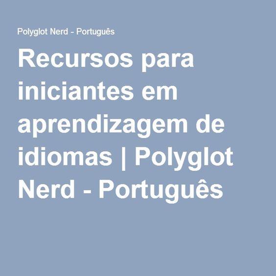 Recursos para iniciantes em aprendizagem de idiomas | Polyglot Nerd - Português