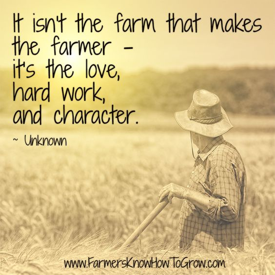 """It isn't the farm that makes the farmer, it's the love, hard work, and character."" ~ Unknown #farmquotes #agriquotes:"