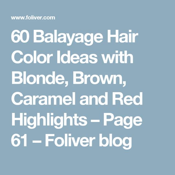 60 Balayage Hair Color Ideas with Blonde, Brown, Caramel and Red Highlights – Page 61 – Foliver blog