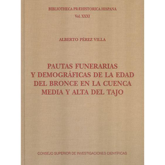 Pautas funerarias y demográficas de la Edad de Bronce en la cuenca media y alta del Tajo / Alberto Pérez Villa
