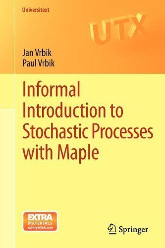 Informal Introduction to Stochastic Processes with Maple (Universitext) by Jan Vrbik. $58.45. Publication: December 1, 2012. Publisher: Springer; 2013 edition (December 1, 2012). Edition - 2013