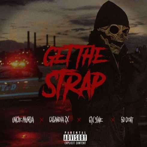 Uncle Murda Get The Strap Feat Casanova 6ix9ine 50 Cent