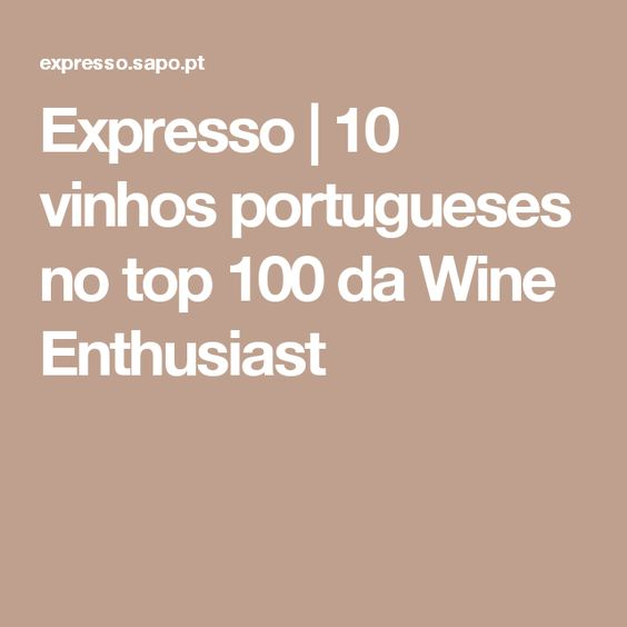 Expresso | 10 vinhos portugueses no top 100 da Wine Enthusiast