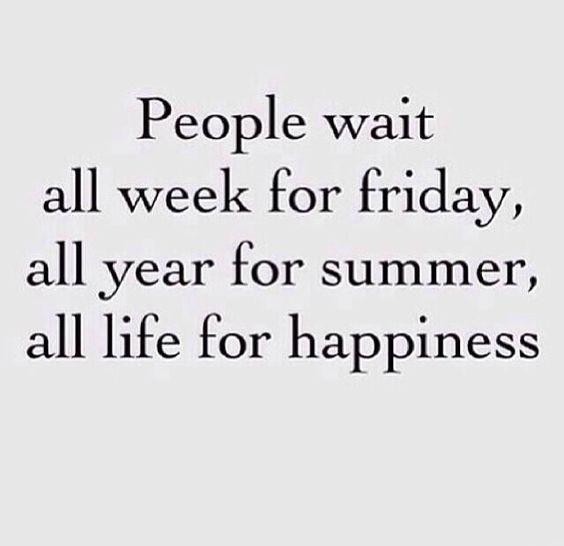 Life's too short.. Stop wishing it away!