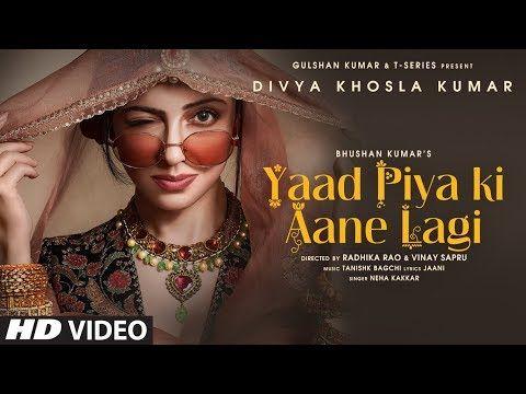 Yaad Piya Ki Aane Lagi Divya Khosla Kumar Neha K Tanishk B Jaani Faisu Radhika Vinay Bhushan K Youtube Trending Songs Dj Songs Song Hindi