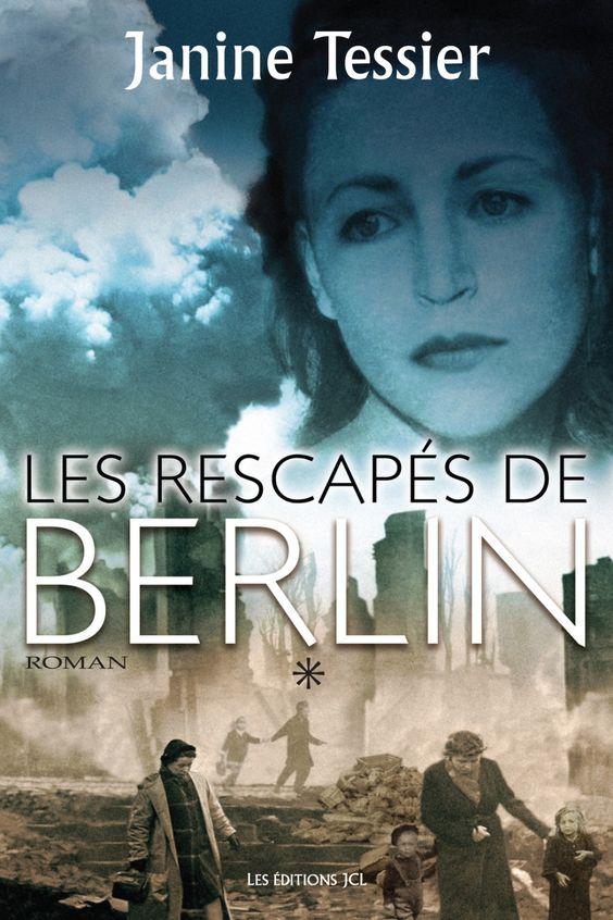 Les rescapés de Berlin. 1 : roman / Janine Tessier. Éditions JCL (EPUB) (Adulte -- Roman)