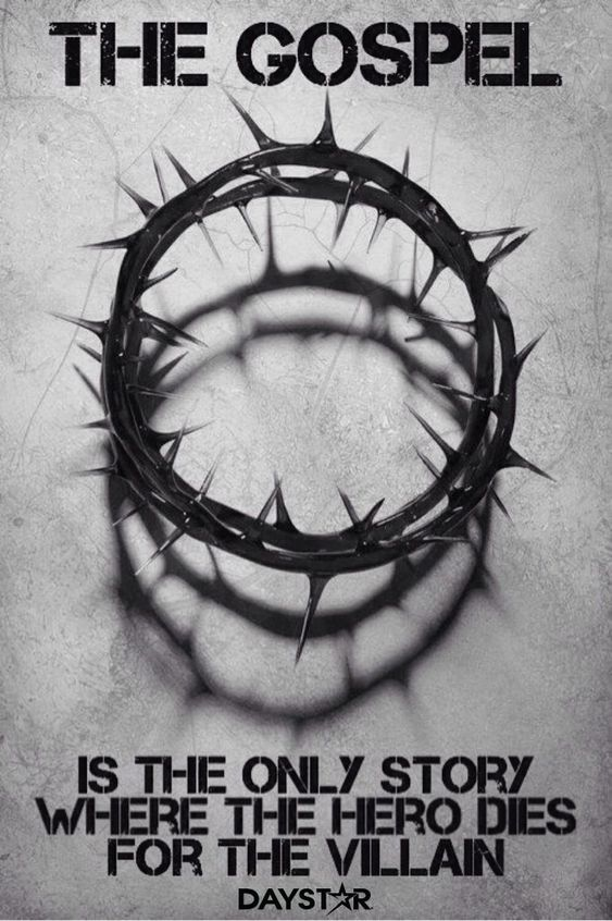 The Gospel is the only story where the hero dies for the villain. [http://Daystar.com]