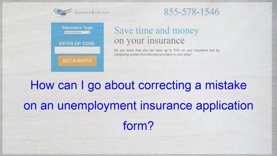 How Can I Go About Correcting A Mistake On An Unemployment Insurance Application Form Cheap Car Insurance Quotes Insurance Quotes Life Insurance Policy
