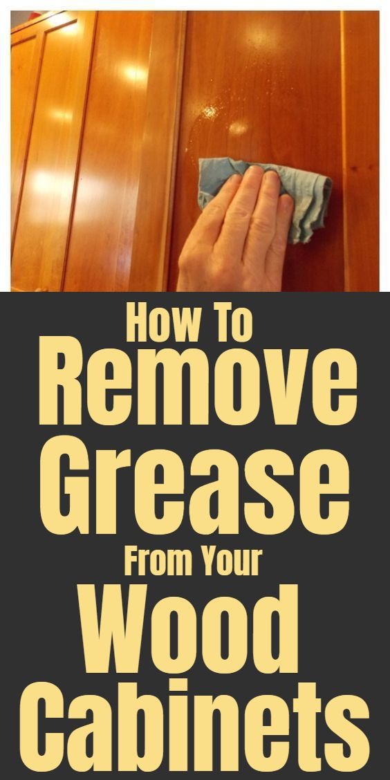 How To Remove Grease From Wood Cabinets Wood Cabinets Cleaning Hacks Clean Kitchen Cabinets