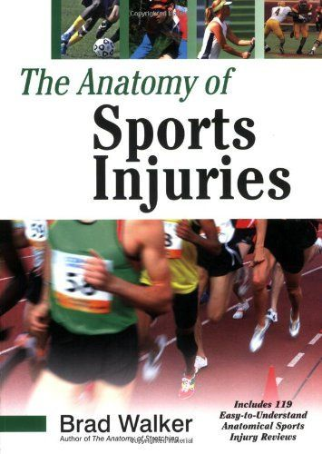 The Anatomy of Sports Injuries by Brad Walker. Save 33 Off!. $20.01. Publisher: North Atlantic Books; 1 edition (December 26, 2007). Author: Brad Walker