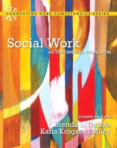 Social Work: An Empowering Profession, by Brenda DuBois and Karla Miley