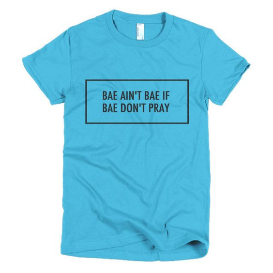 """Bae Ain't Bae If Bae Don't Pray"" - Short sleeve women's t-shirt"
