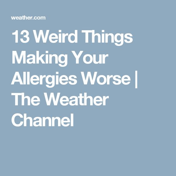 13 Weird Things Making Your Allergies Worse | The Weather Channel