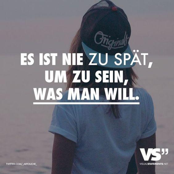 Es ist nie zu spät, um zu sein, was man will. http://www.facebook.com/yourneyy #Sprüche #Zitate #Deutsch #Leben #Motivation